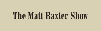 The Matt Baxter Show
